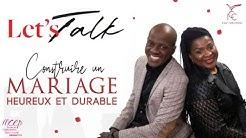LET'S TALK : CONSTRUIRE UN MARIAGE HEUREUX ET DURABLE - LES PASTEURS YVAN ET MODESTINE CASTANOU