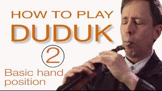 HOW TO PLAY DUDUK  2 : Basic Hand Position