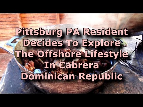 Pittsburg PA Resident Explores The Expat Lifestyle In Cabrera Dominican Republic