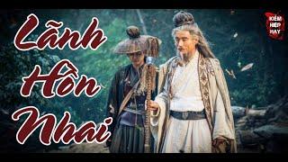 Phim Lẻ Hay 2021 | LÃNH HỒN NHAI | Phim Hành Động Võ Thuật Cổ Trang Đỉnh Cao | Kiếm Hiệp Hay