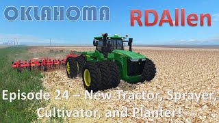 Farming Simulator 15 Oklahoma E24 - New Tractor, Cultivator, Planter, and Sprayer!