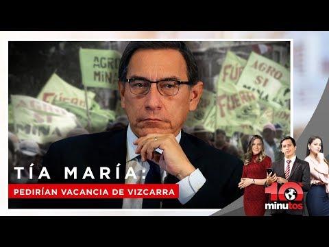 Tía María: Autoridades pedirían vacancia de Vizcarra   - 10 minutos Edición Tarde