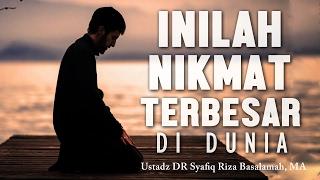 Nasehat inilah nikmat terbesar didunia Ustadz DR Syafiq Riza Basalamah MA