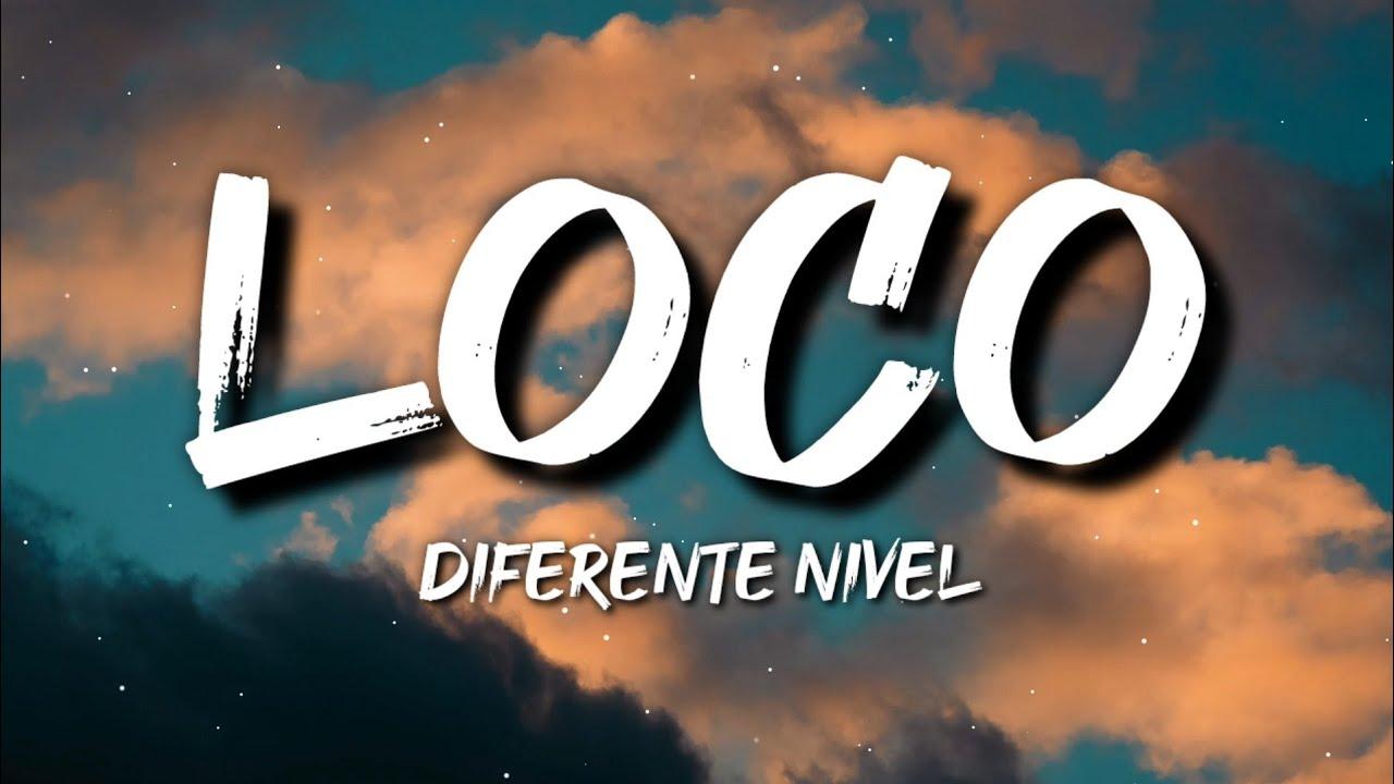 Diferente Nivel - Loco (Letra / Lyrics)