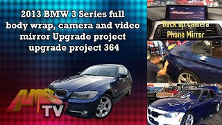 2013 BMW 3 Series full body wrap, camera and video mirror Upgrade project upgrade project 364