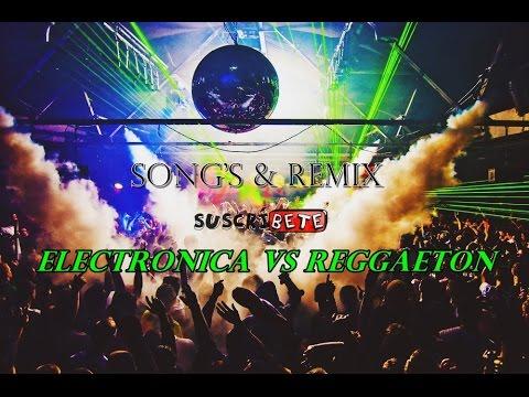 Electronica vs Reggaeton New Remix - Actualizado 2017 Marzo - Abril ♫