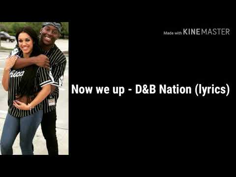 D&B Nation - Now we up  (LYRICS)