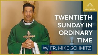 Twentieth Sunday in Ordinary Time – Mass with Fr. Mike Schmitz