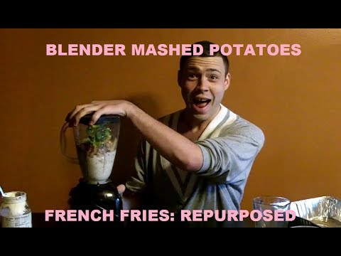 FRENCH FRIES: REPURPOSED (BLENDER MASHED POTATOES)