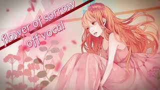 [Karaoke | off vocal] flower of sorrow [OSTER project]