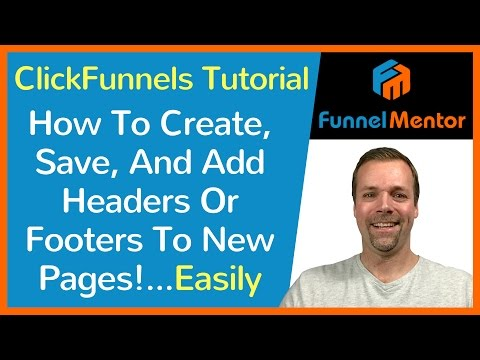 Click Funnels Tutorial - How To Create, Save, And Add Headers Or Footers To New Pages!