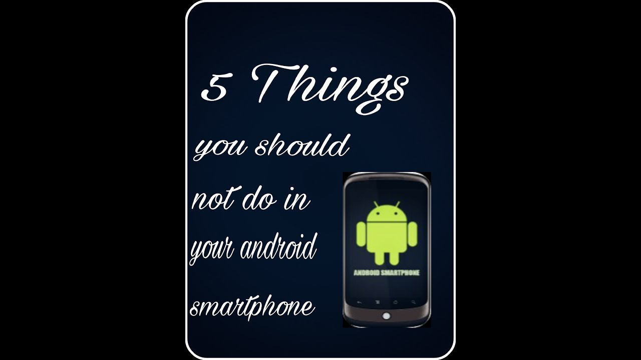 5 Things you should not do with your android smartphone ...