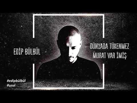 Edip Bülbül - Dünyada Tükenmez Murat Var İmiş (Official Audio)