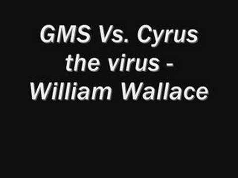 GMS Vs. Cyrus the virus - William Wallace