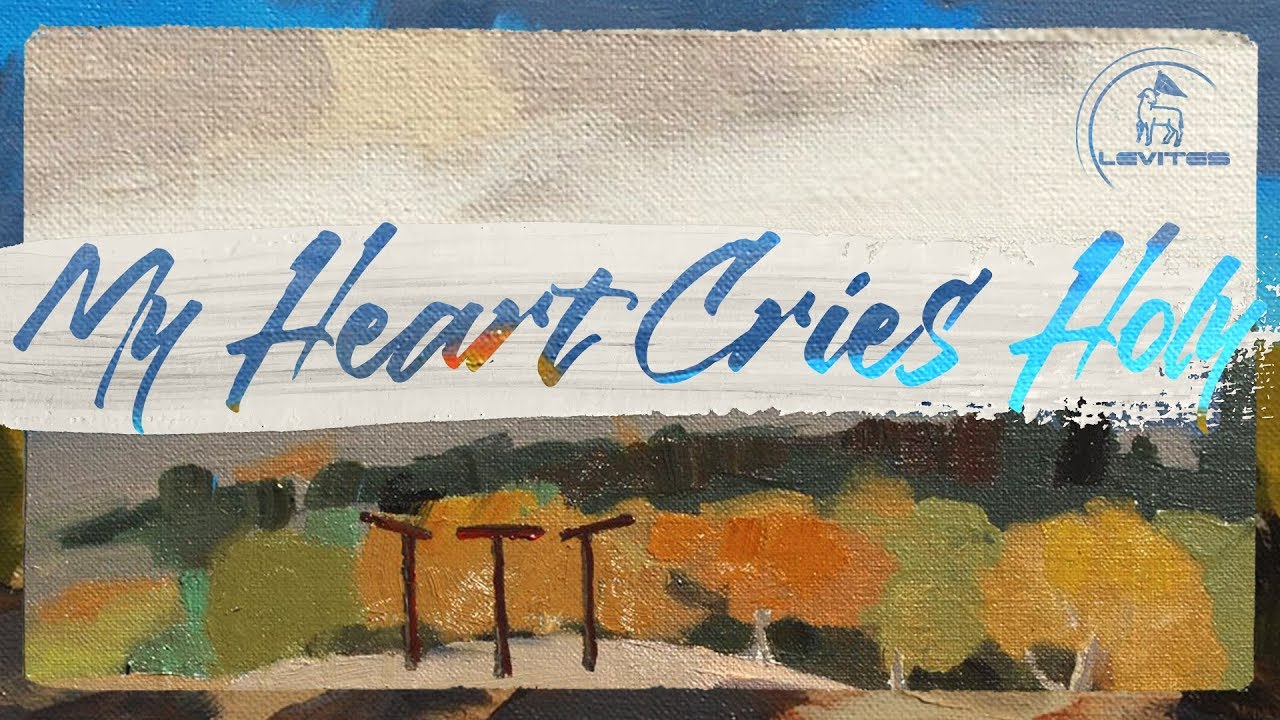 My Heart Cries Holy | Scott Brenner & Levites | Official Music Video