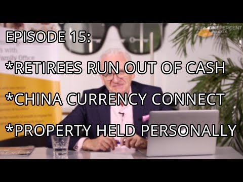 OPW - Episode 15 - Retirees run out of cash, China currency connect & Property held personally