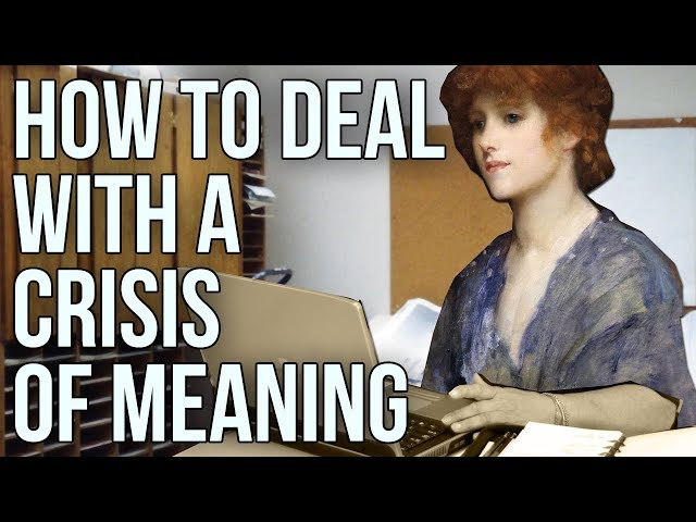 How to Deal With A Crisis of Meaning