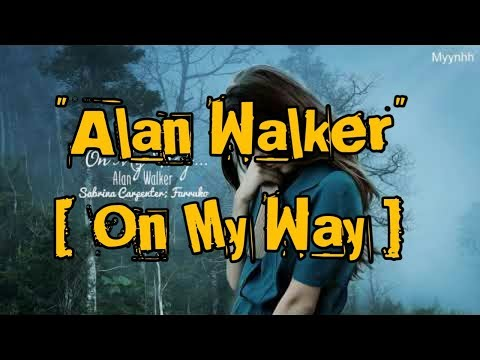 alan-walker---on-my-way-(lirik-&-soundtrack)