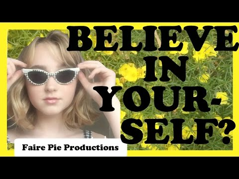 Believe In Yourself?  Faire Pie Productions