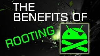 The Benefits of Rooting your Android Phone | Tablet