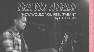 How Would You Feel (Paean) - Ed Sheeran (Cover by Travis Atreo)
