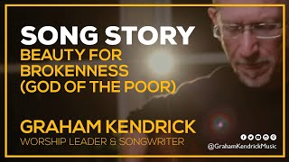 Graham Kendrick - God of the Poor (Beauty for Brokenness) - (The story behind the song)