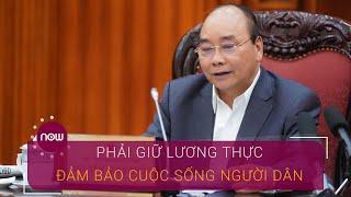 Thủ tướng: Phải giữ lương thực đảm bảo cuộc sống người dân | VTC Now