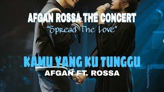 KAMU YANG KU TUNGGU - AFGAN FT. ROSSA | AFGAN ROSSA THE CONCERT | 27 MARET 2021