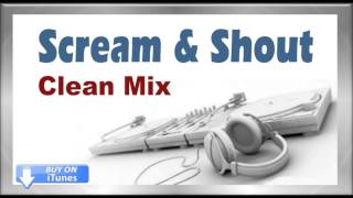 Scream And Shout - Clean Radio Mix Version