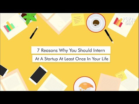 7 Reasons Why You Should Intern At A Startup - POPxo