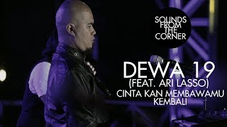 Dewa 19 (Feat. Ari Lasso) - Cinta Kan Membawamu Kembali | Sounds From The Corner Live #19