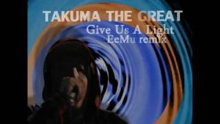TAKUMA THE GREAT - Give Us A Light EeMu REMIX