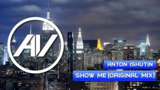 Anton Ishutin - Show Me (Original Mix)