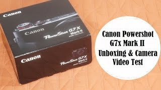 canon powershot g7x mark ii unboxing and camera video test