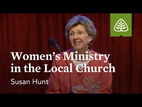 Susan Hunt: Women's Ministry in the Local Church
