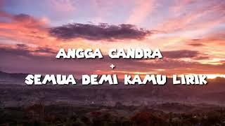 Download lagu ANGGA CANDRA - SEMUA DEMI KAMU LIRIK