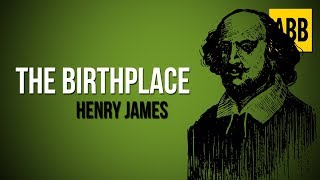 THE BIRTHPLACE: Henry James - FULL AudioBook