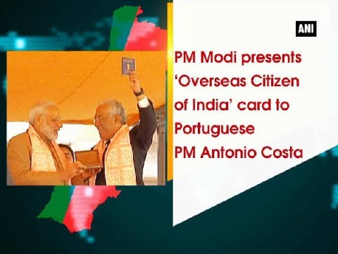 PM Modi presents 'Overseas Citizen of India' card to Portuguese PM Antonio Costa - Portugal News