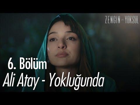Ali Atay - Yokluğunda - Zengin Ve Yoksul 6. Bölüm