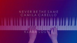 NEVER BE THE SAME | Camila Cabello Piano Cover