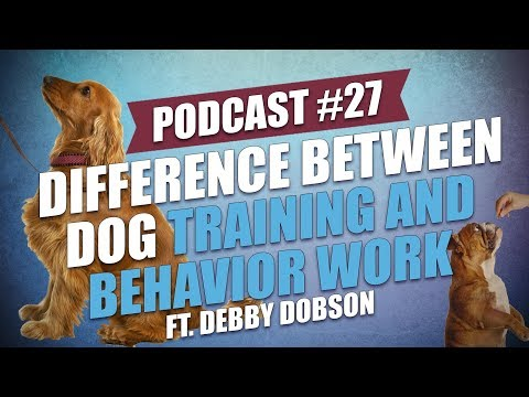 TOP #27: Difference Between Dog Training and Behavior Work ft. Debby Dobson