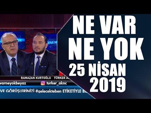Ne Var Ne Yok 25 Nisan 2019 / Ramazan Kurtoğlu