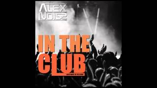 alex noiss in the club everybody in the club radio edit