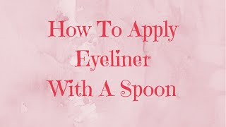 How To Apply Eyeliner With A Spoon Thumbnail
