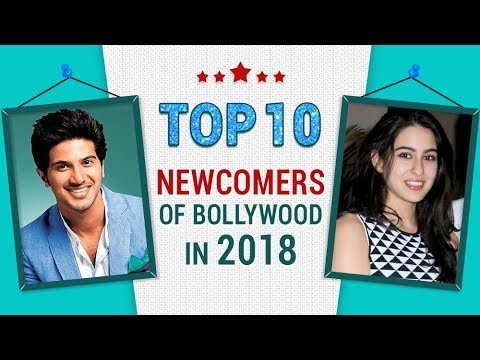 Top 10 Newcomers In 2018 | Bollywood Debut Films | Sara Ali Khan, Dulquer Salmaan, Mouni Roy
