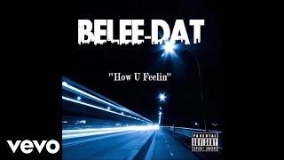 BeLee-DAT - How u Feelin (Explicit) (Prod by CashMoneyAP) [Audio]