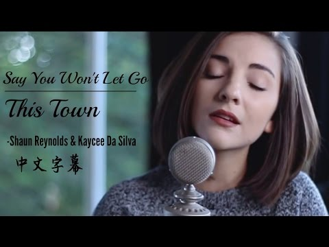 〓 Say You Won't Let Go《答應我別走》// This Town《小鎮》-Shaun Reynolds & Kaycee Da Silva 中文字幕〓