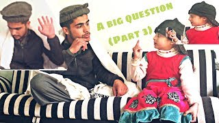 A BIG QUESTION (part 3) - Pashto funny video