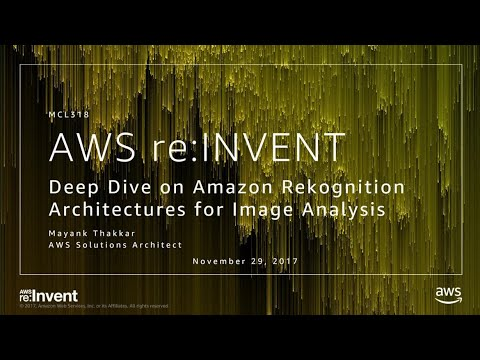 AWS re:Invent 2017: Deep Dive on Amazon Rekognition Architectures for Image Analysis (MCL318)