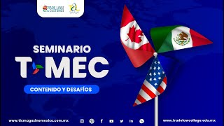 Seminario T-MEC: Contenido y Desafíos